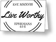 Live Worthy Greeting Card