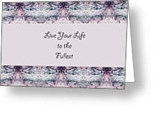 Live Your Life To The Fullest Greeting Card