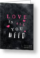 Love Is All You Need Motivational Quote Greeting Card