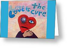 Love Is The Cure Greeting Card