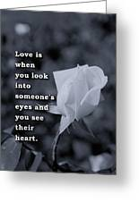 Love Is When You Look Into Someone's Eyes And You See Their Hear Greeting Card