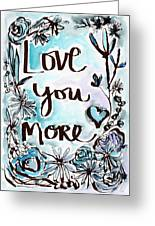 Love You More- Watercolor Art By Linda Woods Greeting Card