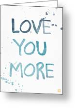 Love You More- Watercolor Art Greeting Card