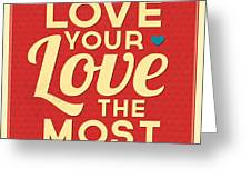 Love Your Love The Most Greeting Card