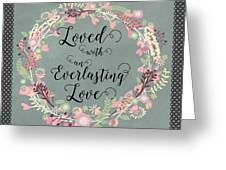 Loved With An Everlasting Love Greeting Card