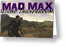Mad Max Beyond Thunderdome Greeting Card