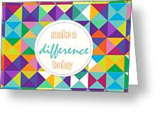 Make A Difference Today Greeting Card