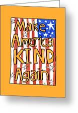 Make America Kind Again Greeting Card