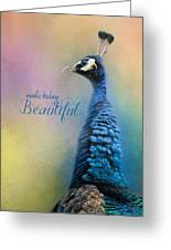 Make Today Beautiful - Peacock Art Greeting Card