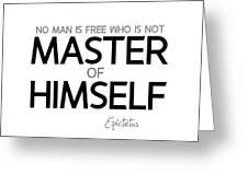 Master Of Himself - Epictetus Greeting Card
