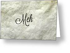 Meh. Greeting Card