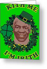 Mike Tyson Funny St. Patrick's Day Design Kith Me I'm Irith Greeting Card