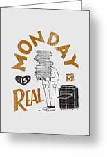 Monday Is Real Greeting Card