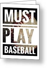 Must Play Baseball Typography Greeting Card