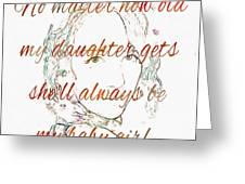My Daughter - My Baby Girl 2 Greeting Card