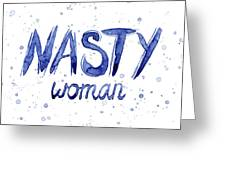 Nasty Woman Such A Nasty Woman Art Greeting Card by Olga Shvartsur