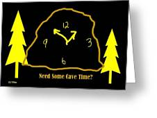 Need Some Cave Time Greeting Card
