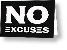No Excuses - Motivational And Inspirational Quote 2 Greeting Card