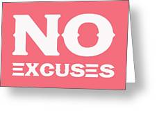 No Excuses - Motivational And Inspirational Quote 3 Greeting Card