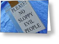 No Sloppy Evil People Greeting Card