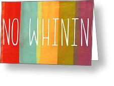 No Whining Greeting Card