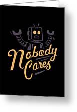 Nobody Cares Greeting Card