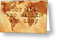 Not All Who Wander Greeting Card