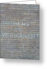 Nothing Is Permanent Greeting Card