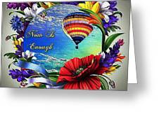 Now Is Enough Greeting Card
