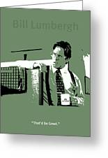 Office Space Bill Lumbergh Movie Quote Poster Series 002 Greeting Card