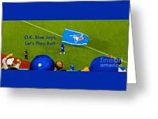 O.k. Blue Jays Let's Play Ball Greeting Card