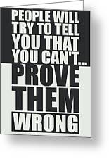 People Will Try To Tell You That You Cannot Prove Them Wrong Inspirational Quotes Poster Greeting Card