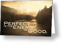 Perfect Is The Enemy Of Good Greeting Card