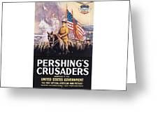 Pershing's Crusaders -- Ww1 Propaganda Greeting Card by War Is Hell Store