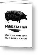 Porkatarian Bacon Lover Greeting Card
