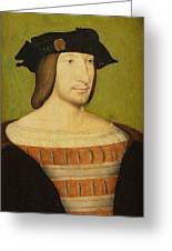 Portrait Of Francis I, King Of France Greeting Card