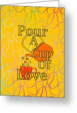 Pour A Cup Of Love - Beverage Art Greeting Card
