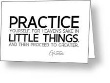 Practice Little Things - Epictetus Greeting Card