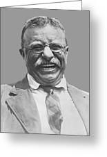 President Teddy Roosevelt Greeting Card