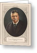 President Theodore Roosevelt - Rough Rider, Governor And President Greeting Card