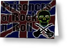 Prisoners Of Rock N Roll Greeting Card