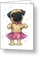 Pug In A Tutu Greeting Card