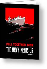 Pull Together Men - The Navy Needs Us Greeting Card