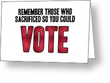 Remember Those Who Sacrificed So You Could Vote Greeting Card