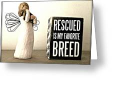 Rescued Is My Favorite Breed And The Angel Greeting Card
