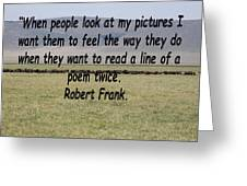 Robert Frank Quote Greeting Card