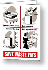 Save Waste Fats - Ww2  Greeting Card