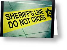 Sheriff's Line - Do Not Cross Greeting Card by Nina Prommer