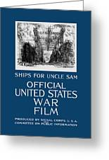 Ships For Uncle Sam - Ww1 Greeting Card