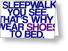 Sleepwalk So I Wear Shoes To Bed Greeting Card